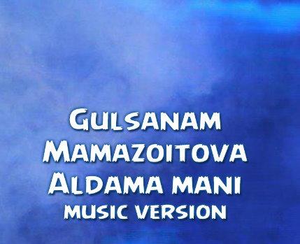دانلود آهنگ ازبکی آلداما منی Aldama Mani از گلسنم